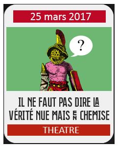 Théâtre : Il ne faut pas dire la vérité nue mais en chemise
