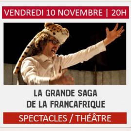 """Théâtre """"LA GRANDE SAGA DE LA FRANÇAFRIQUE"""""""